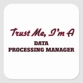 Trust me I'm a Data Processing Manager Square Sticker