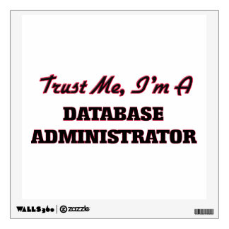Trust me I'm a Database Administrator Wall Decals