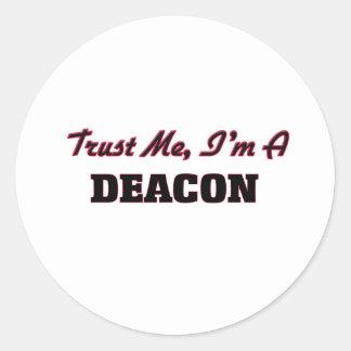 Trust me I'm a Deacon Classic Round Sticker