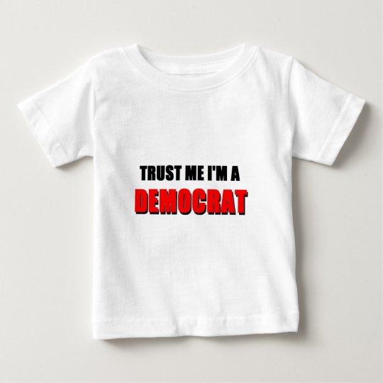 Trust Me I'm a Democrat Baby T-Shirt