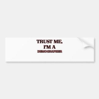 Trust Me I'm A DEMOGRAPHER Car Bumper Sticker