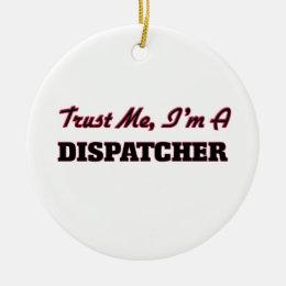 Trust me I'm a Dispatcher Ceramic Ornament