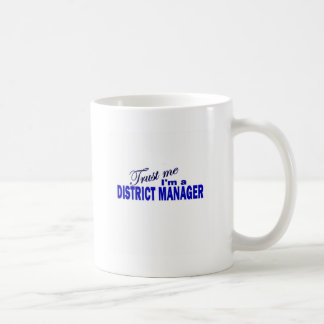Trust Me I'm a District Manager Coffee Mug