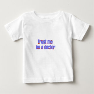 trust me Im a doctor Baby T-Shirt