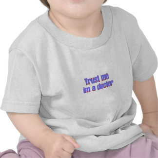 trust me Im a doctor Tee Shirts