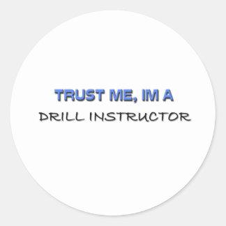 Trust Me I'm a Drill Instructor Classic Round Sticker