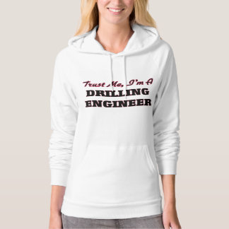 Trust me I'm a Drilling Engineer Hooded Pullovers