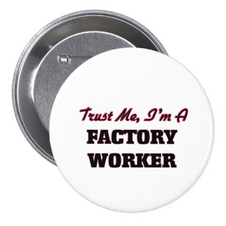 Trust me I'm a Factory Worker Pinback Button