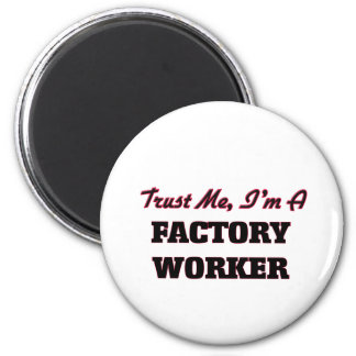Trust me I'm a Factory Worker Magnets