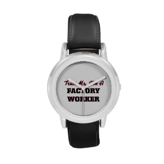 Trust me I'm a Factory Worker Wrist Watches