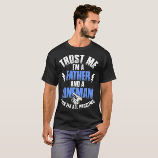 Trust Me Im A Father And A Lineman I Can Fix All P T-Shirt