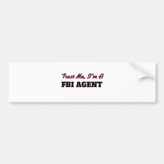 Trust me I'm a Fbi Agent Car Bumper Sticker