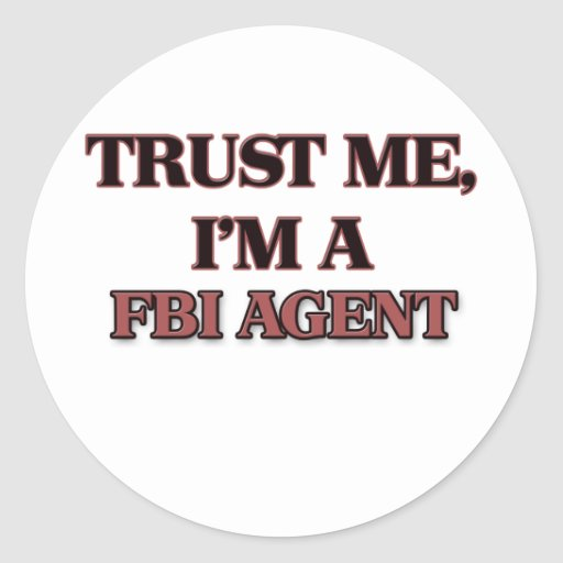 Trust Me I'm A FBI AGENT Round Sticker