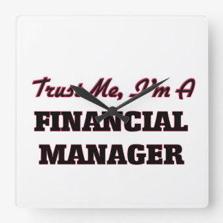 Trust me I'm a Financial Manager Square Wall Clocks