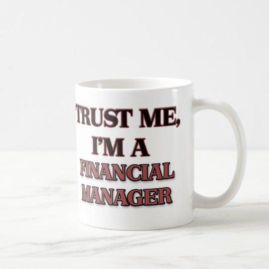 Trust Me I'm A FINANCIAL MANAGER Coffee Mug