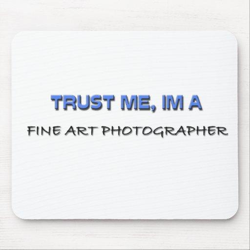 Trust Me I'm a Fine Art Photographer Mouse Pad