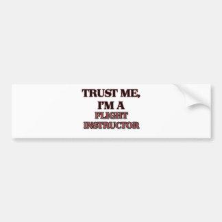 Trust Me I'm A FLIGHT INSTRUCTOR Bumper Sticker