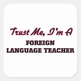 Trust me I'm a Foreign Language Teacher Square Sticker