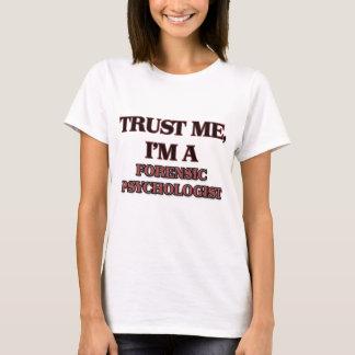 Trust Me I'm A FORENSIC PSYCHOLOGIST T-Shirt