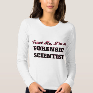 Trust me I'm a Forensic Scientist Shirt