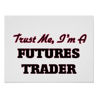 Trust me I'm a Futures Trader Posters