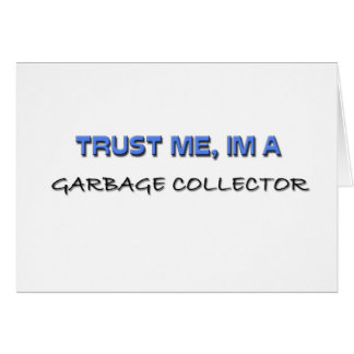Trust Me I'm a Garbage Collector Greeting Card