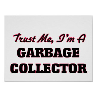 Trust me I'm a Garbage Collector Posters
