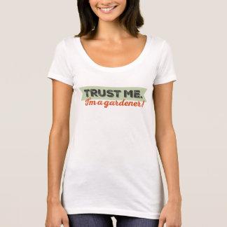 Trust me. I'm a Gardener! T-Shirt