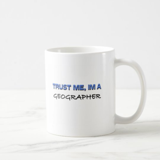 Trust Me I'm a Geographer Coffee Mug