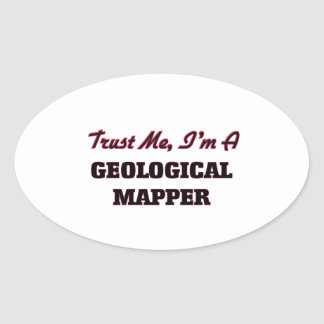 Trust me I'm a Geological Mapper Oval Stickers