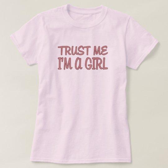 Trust me I'm a Girl T-Shirt