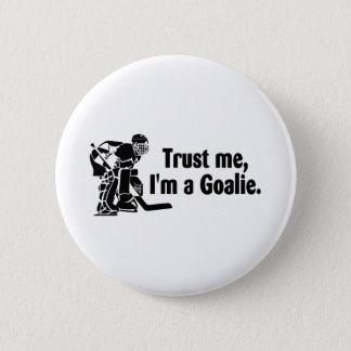Trust Me Im A Goalie (Hockey) Button