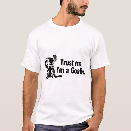 Trust Me Im A Goalie (Hockey) T-Shirt