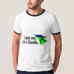 Trust Me Im A Goalie Soccer Tee Shirts