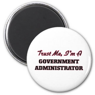 Trust me I'm a Government Administrator Magnet