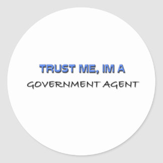 Trust Me I'm a Government Agent Round Sticker
