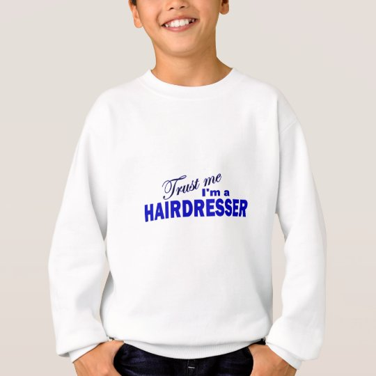 Trust Me I'm a Hair Dresser Sweatshirt