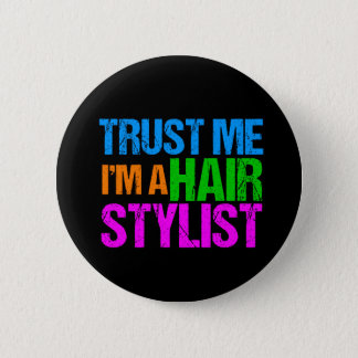 Trust Me I'm a Hair Stylist Pinback Button