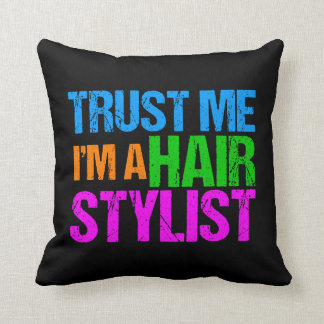 Trust Me I'm a Hair Stylist Throw Pillow