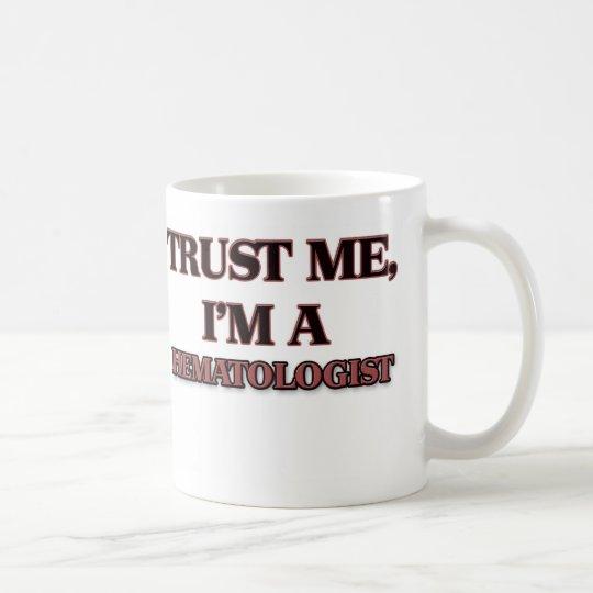 Trust Me I'm A HEMATOLOGIST Coffee Mug