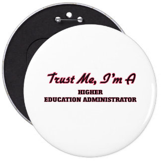 Trust me I'm a Higher Education Administrator Pins
