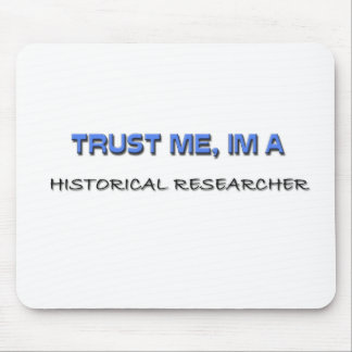 Trust Me I'm a Historical Researcher Mouse Pad