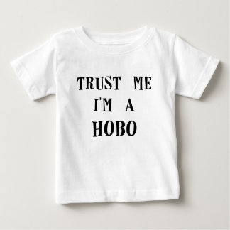trust me im a hobo.png baby T-Shirt