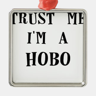 trust me im a hobo.png metal ornament