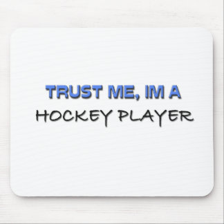 Trust Me I'm a Hockey Player Mouse Pad