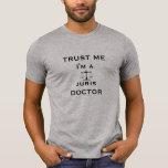 Trust Me, I'm a Juris Doctor Tshirts