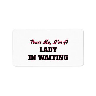 Trust me I'm a Lady In Waiting Personalized Address Labels