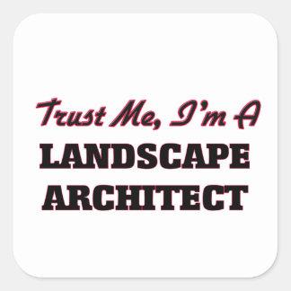 Trust me I'm a Landscape Architect Square Sticker