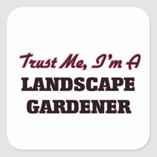 Trust me I'm a Landscape Gardener Square Sticker