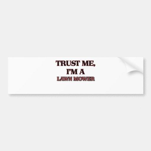 Trust Me I'm A LAWN MOWER Bumper Stickers